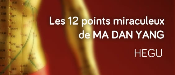 Les 12 points miraculeux d'acupuncture : Hegu