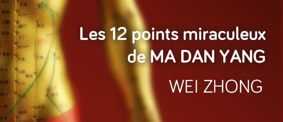 Les 12 points miraculeux d'acupuncture : Wei Zhong