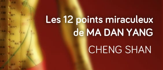 Les 12 points miraculeux d'acupuncture : chéng shān